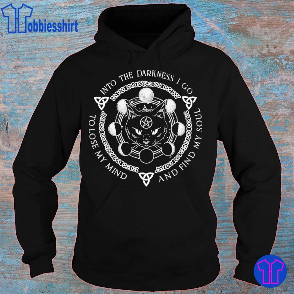 Black Cat Into the Darkness i go and find my soul to lose my mind s hoodie