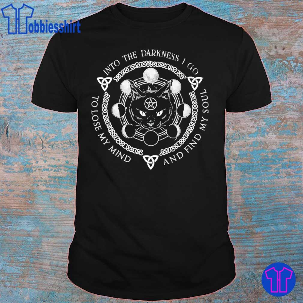 Black Cat Into the Darkness i go and find my soul to lose my mind shirt
