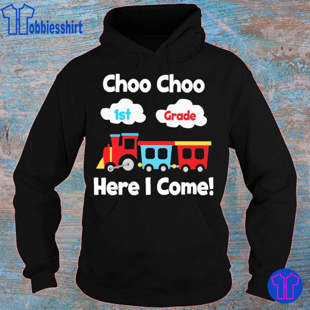 Choo choo 1st Grade here i come s hoodie