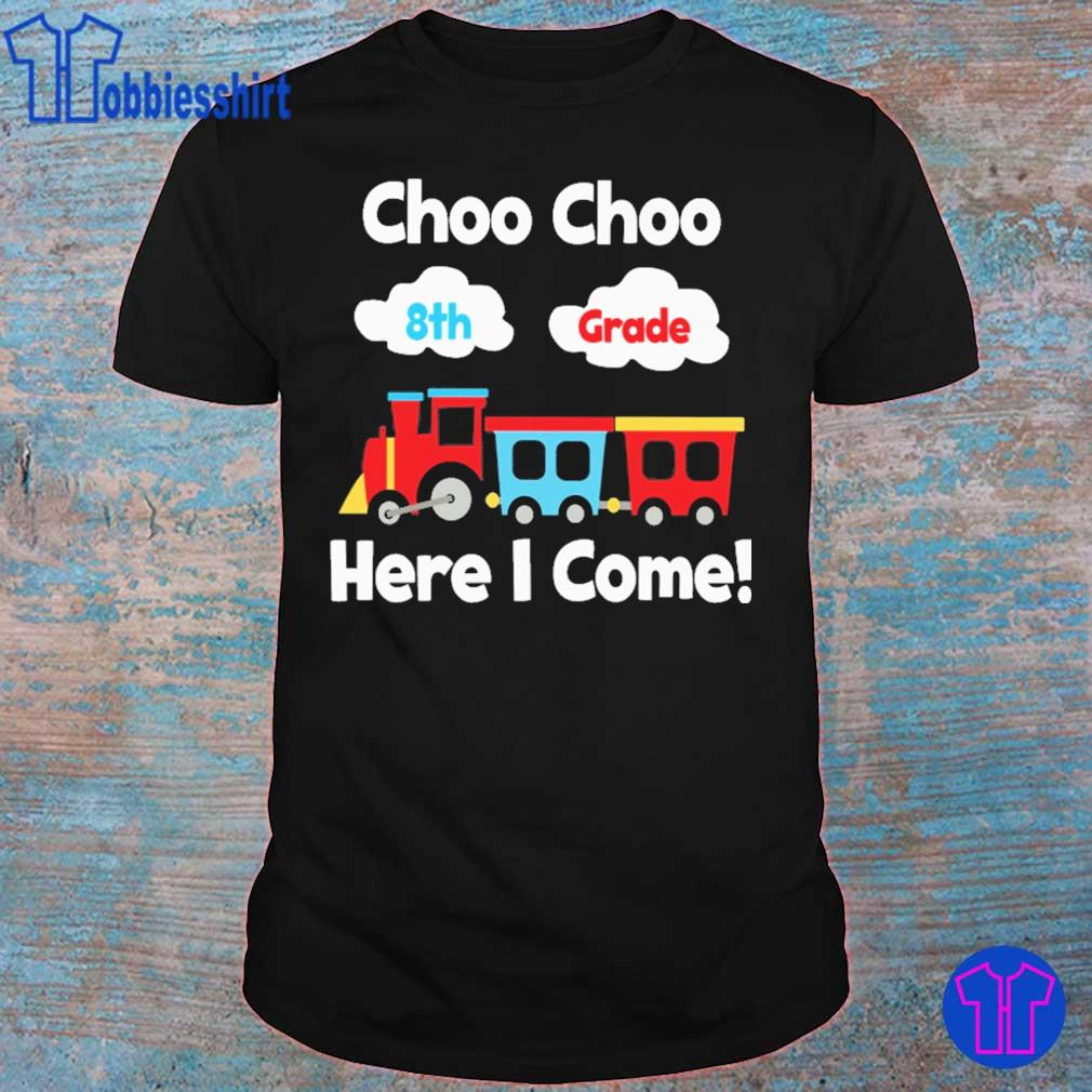 Choo choo 8st Grade here i come shirt