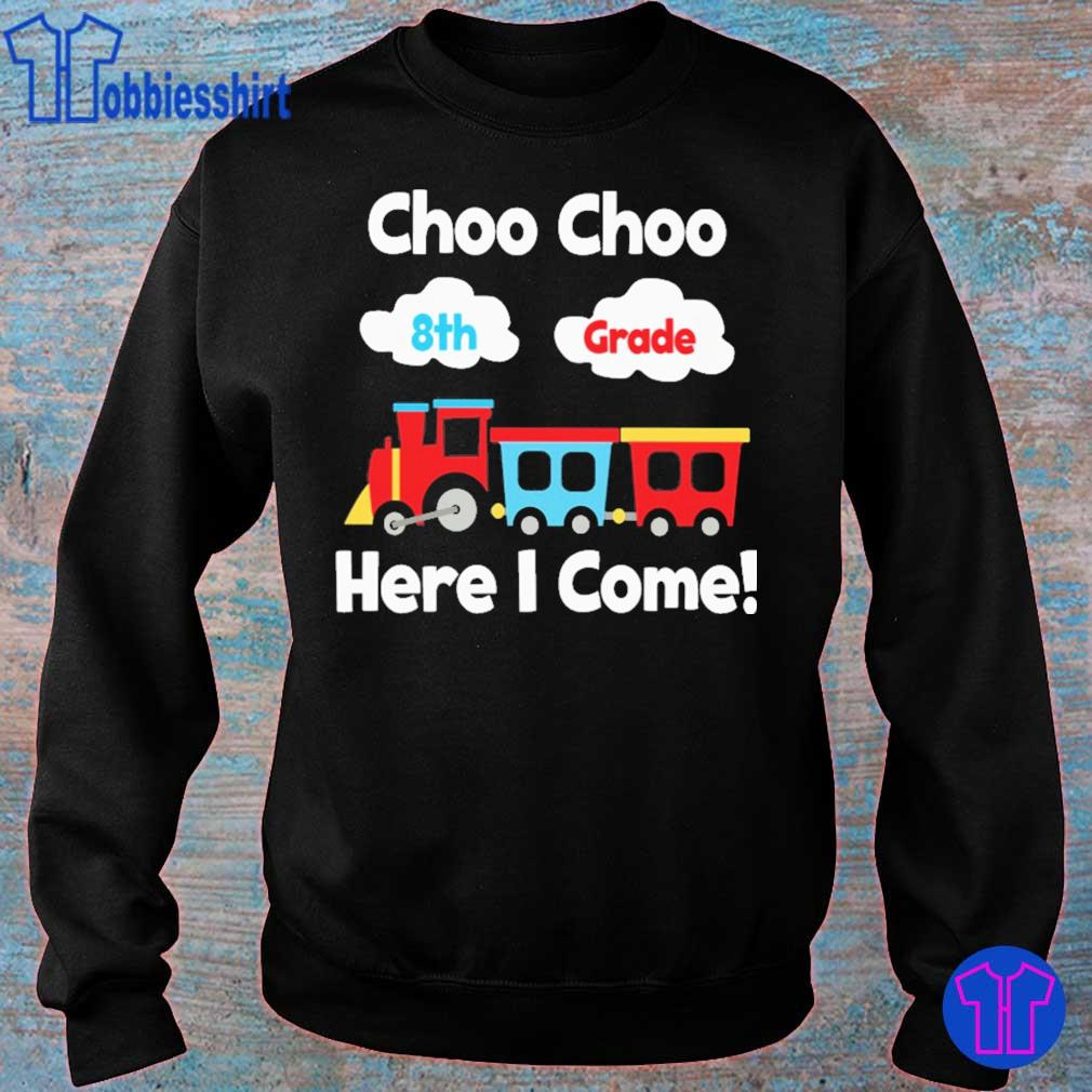 Choo choo 8st Grade here i come s sweater