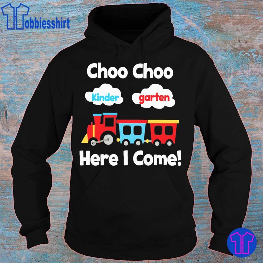 Choo choo Kindergarten here i come s hoodie