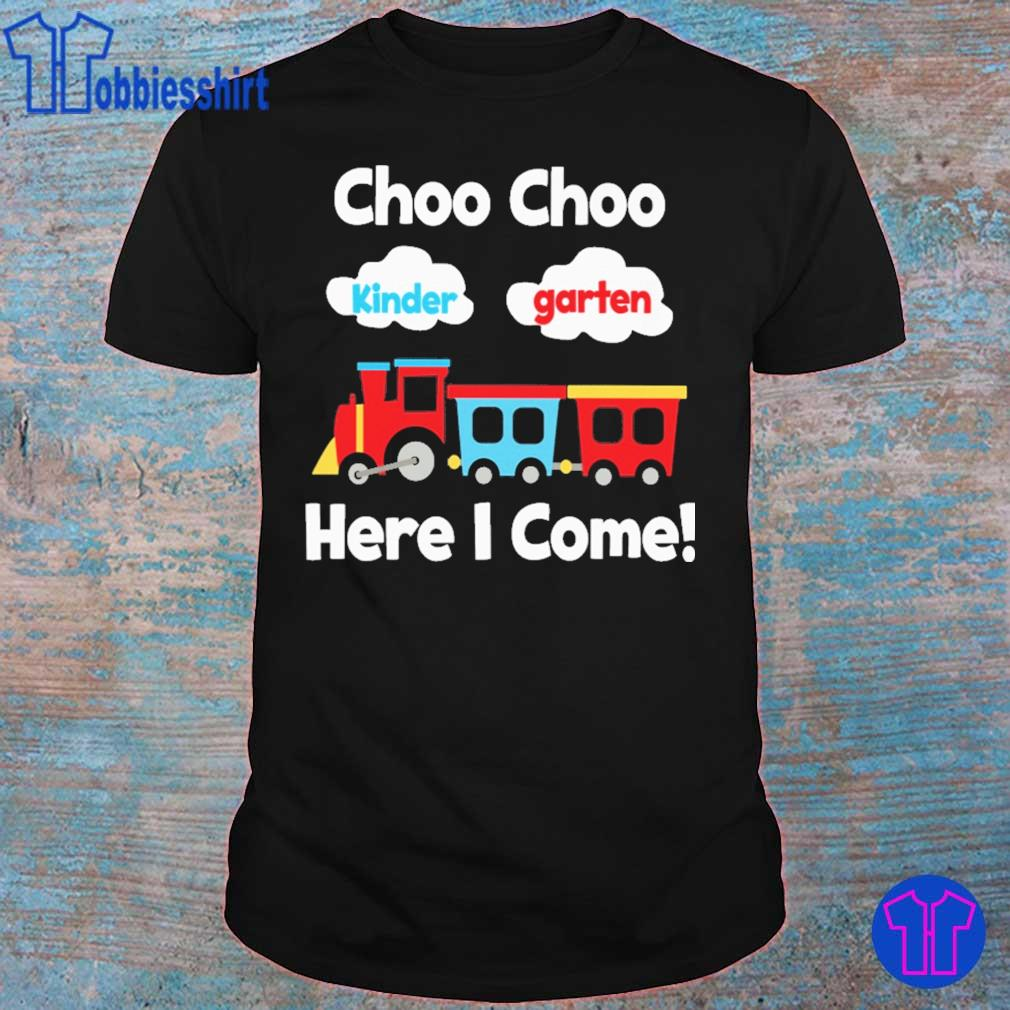 Choo choo Kindergarten here i come shirt