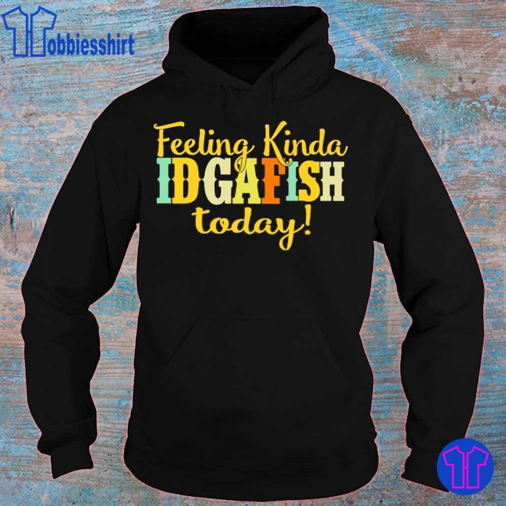 Feeling kinda idgaf ish today s hoodie