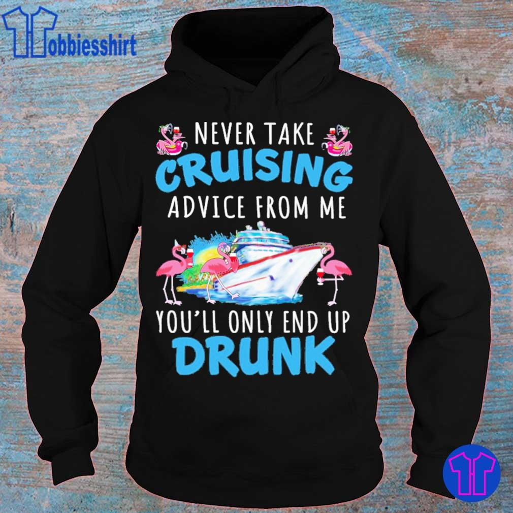 Flamingo never take cruising advice from me you'll only end up Drunk s hoodie