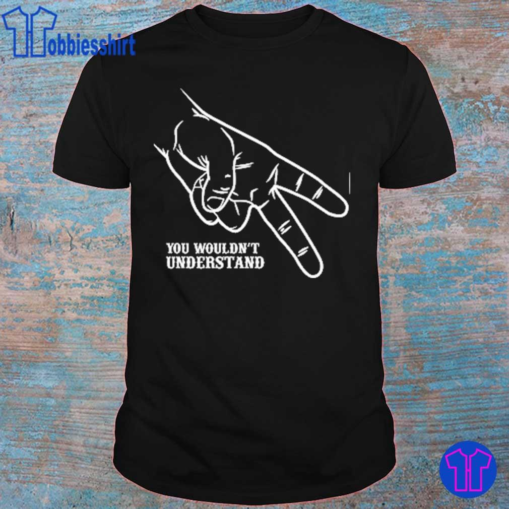 Hand you wouldn't understand shirt