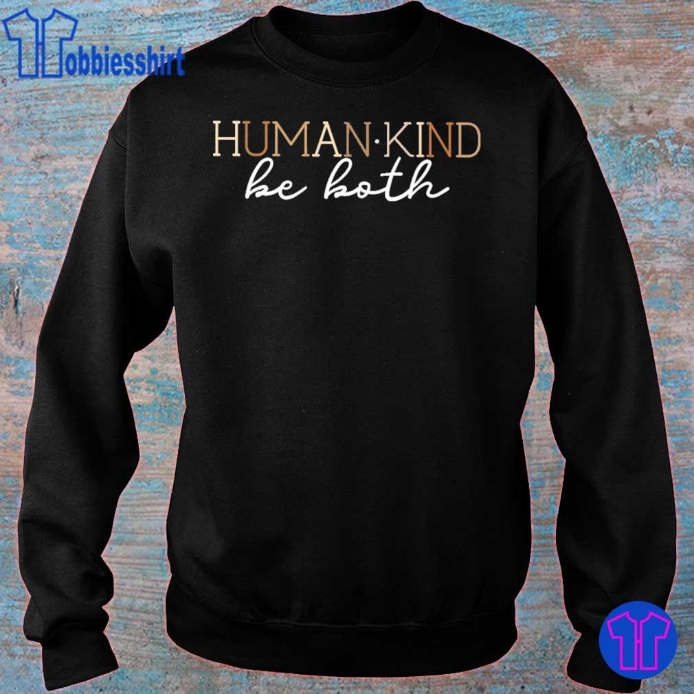 Short Sleeves Shirt Humankind Be Both TShirt Sweatshirt For Mens Womens Ladies Kids. Unisex Hoodie