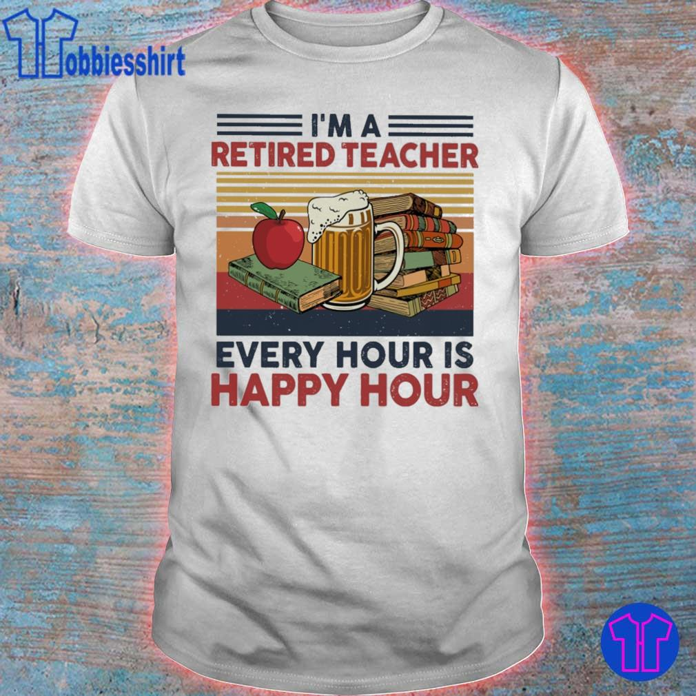 I'm a retired teacher every hour is happy hour vintage shirt