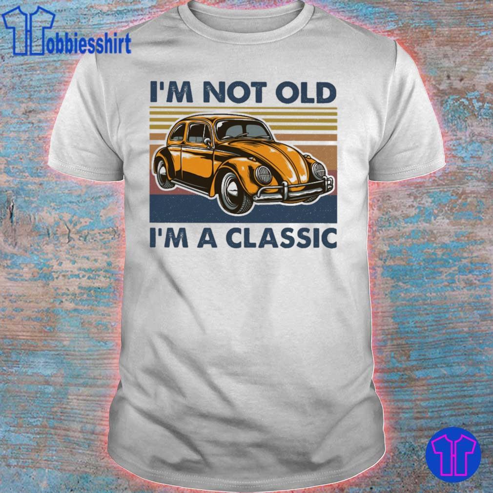 I'm not old i'm a classic Oto vintage shirt