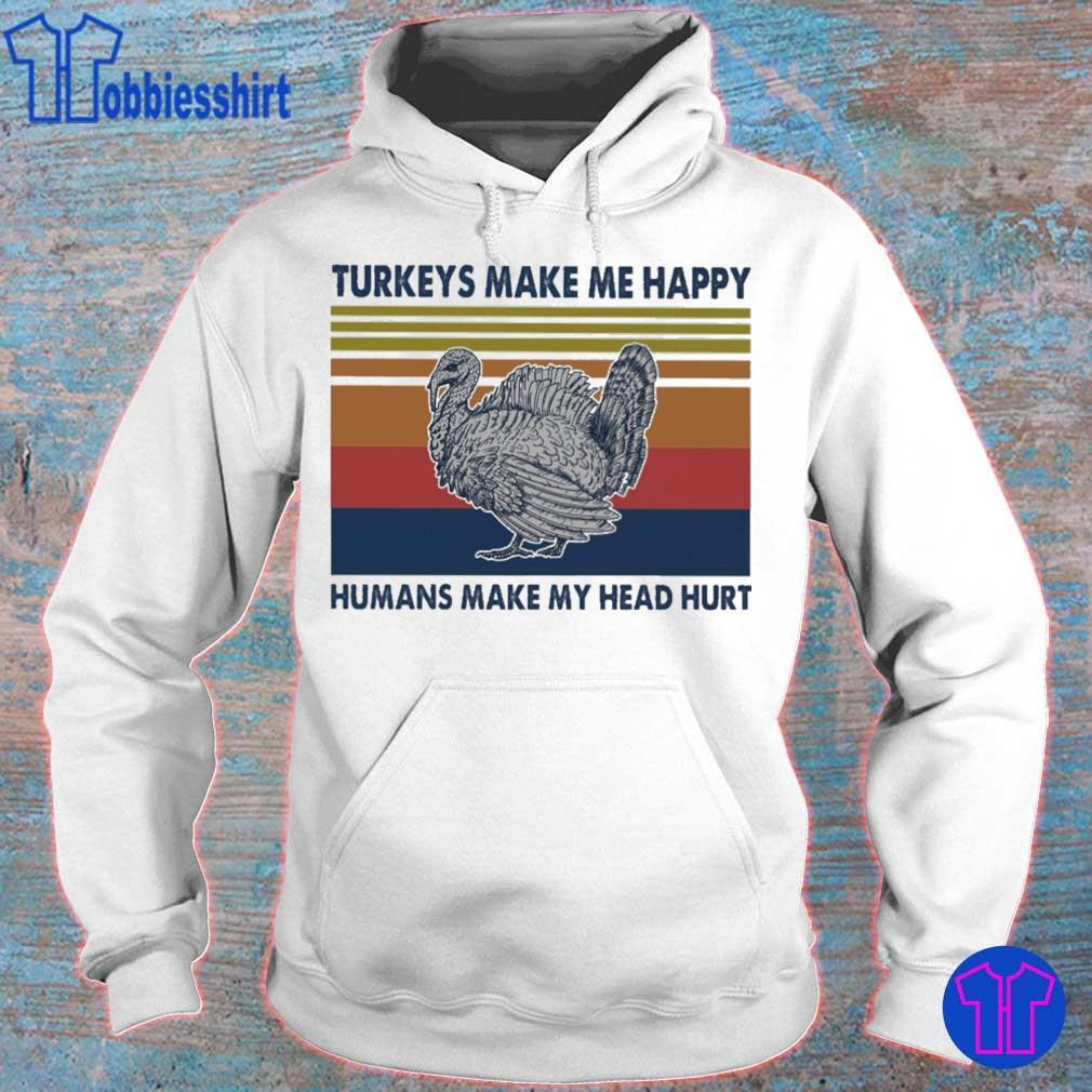 Turkeys make me happy humans make my head hurt vintage s hoodie