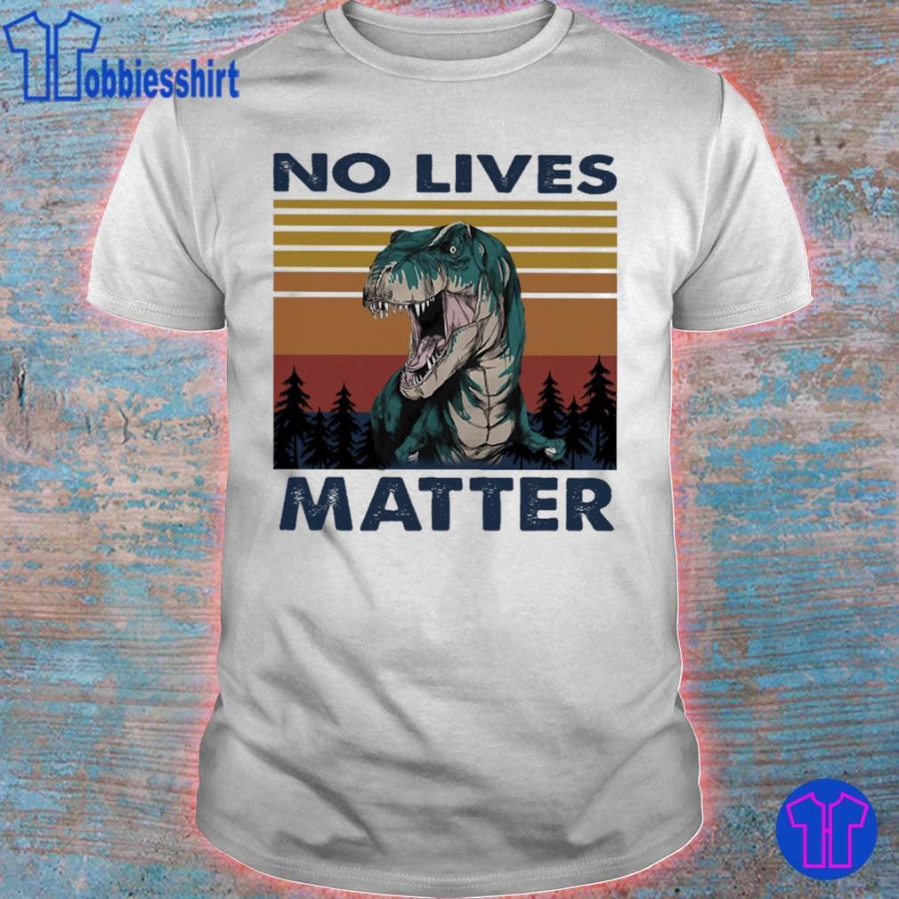 Tyrannosaurus no lives matter vintage shirt