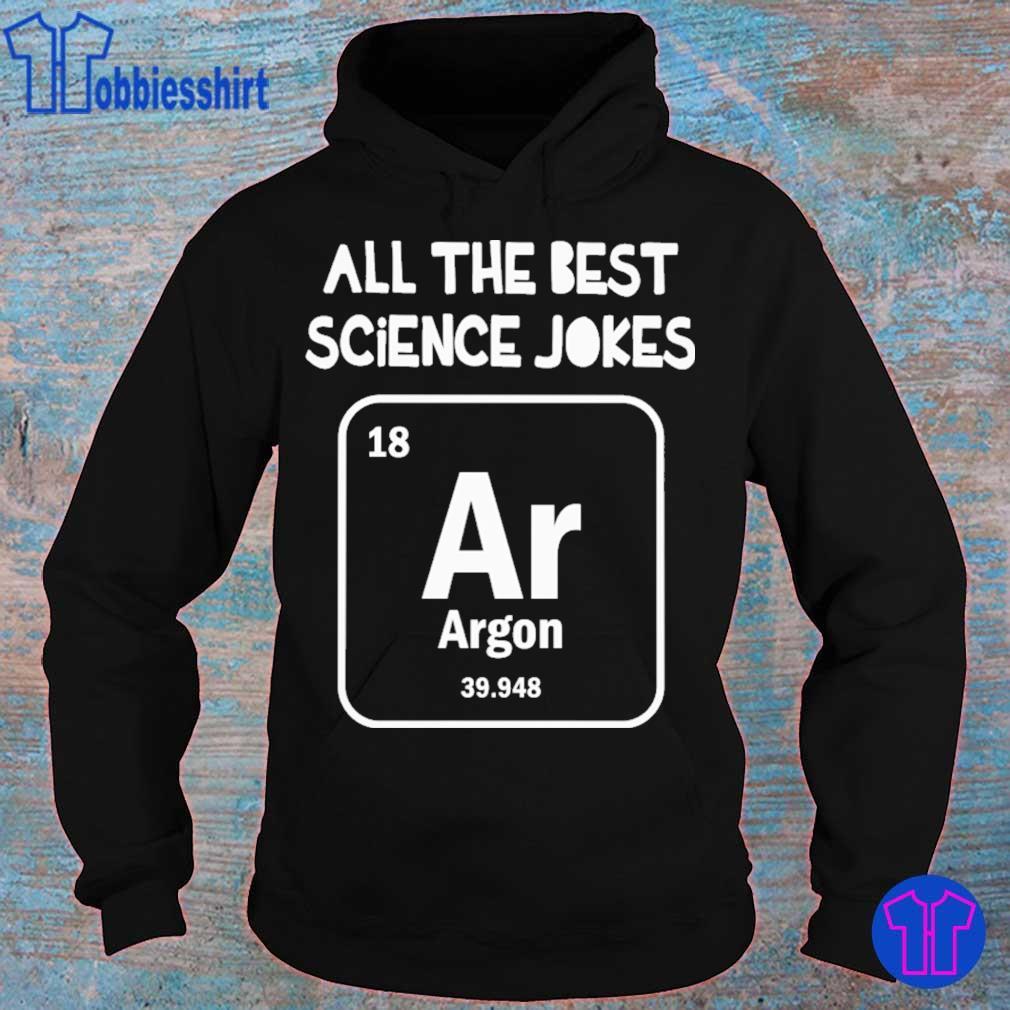 All the best science Jokes argon 39.948 s hoodie