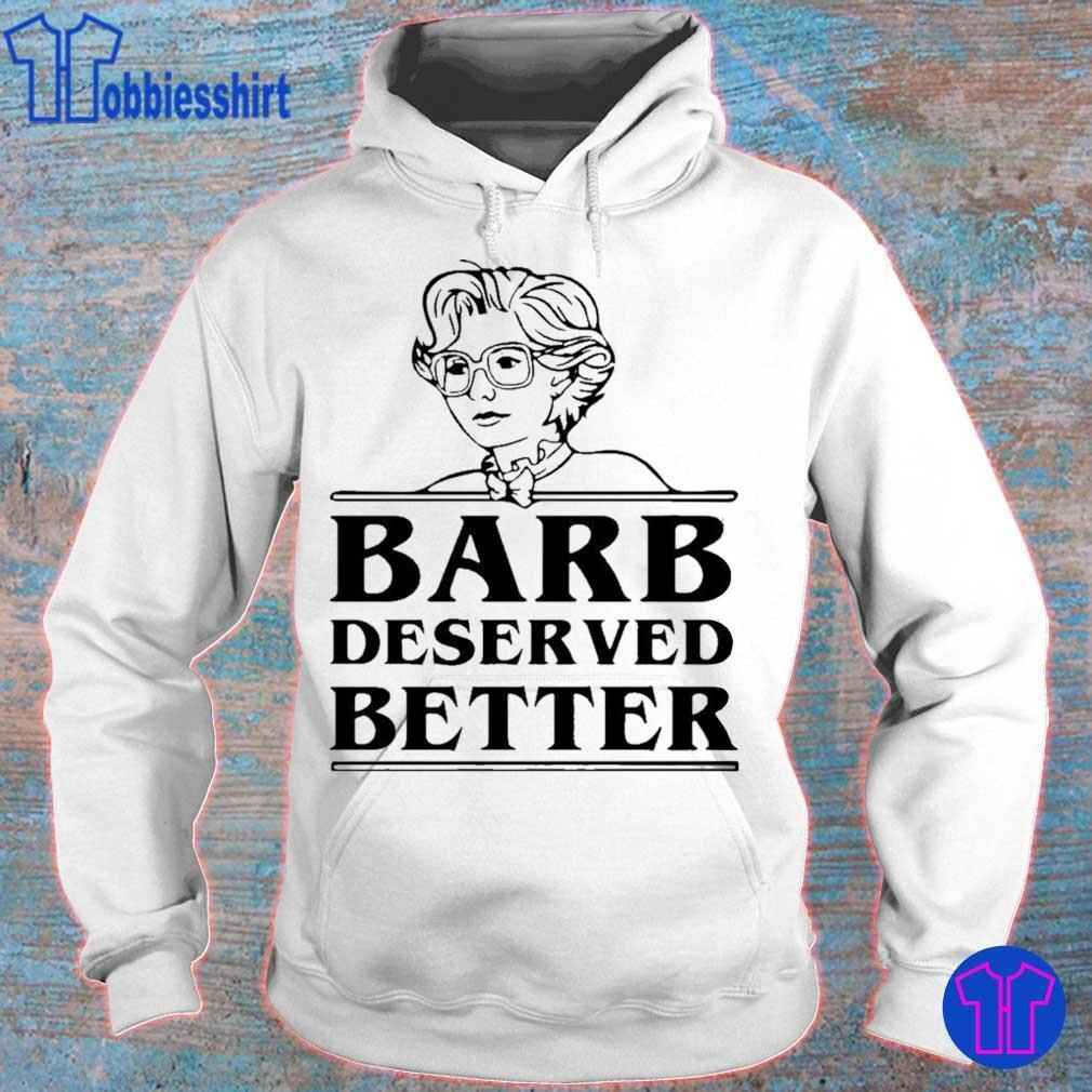 Barb Deserved Better Shirt hoodie