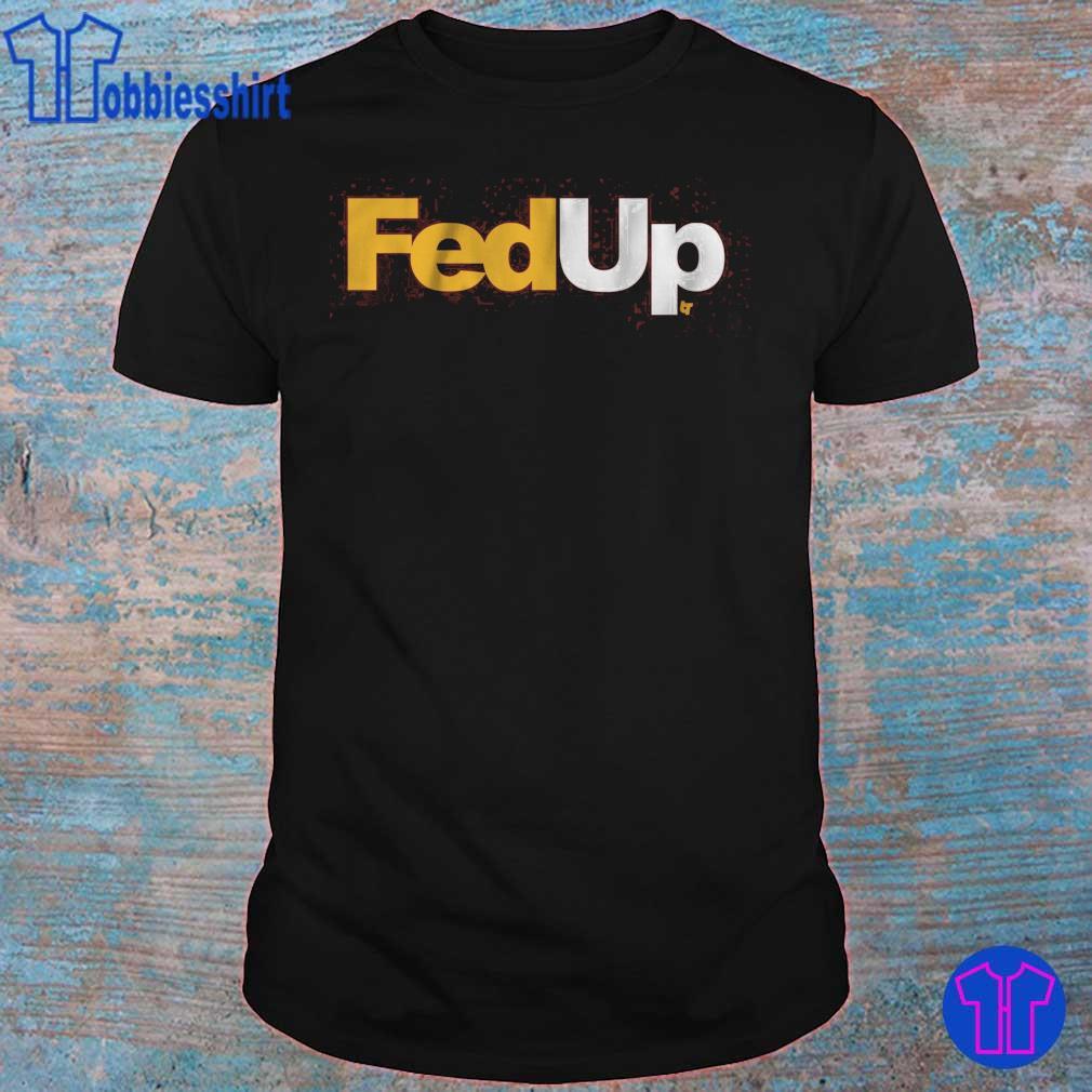 FEDUP shirt