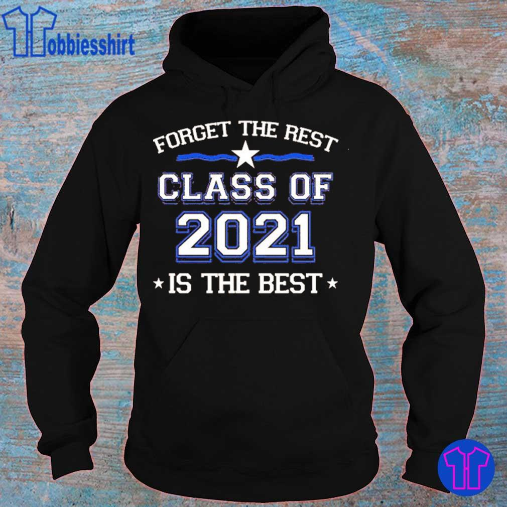 Forget The Rest Class Of 2021 Is The Best Shirt hoodie