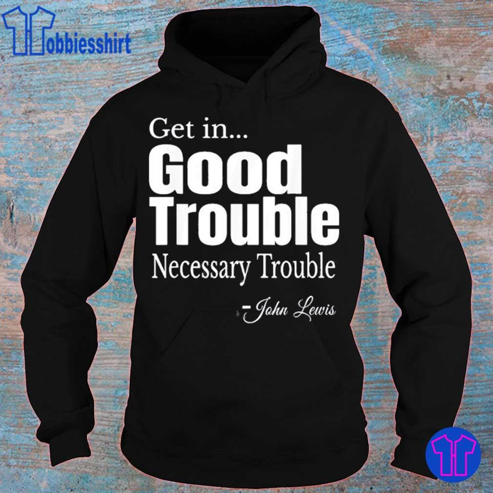 Get in Trouble Good-Trouble Necessary Trouble John-Lewis Shirt hoodie