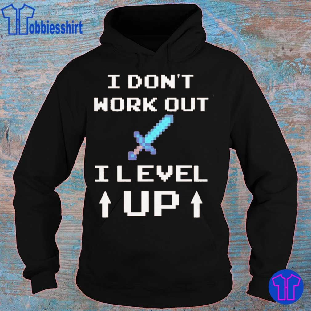 I DON'T WORK OUT I LEVEL UP SHIRT hoodie