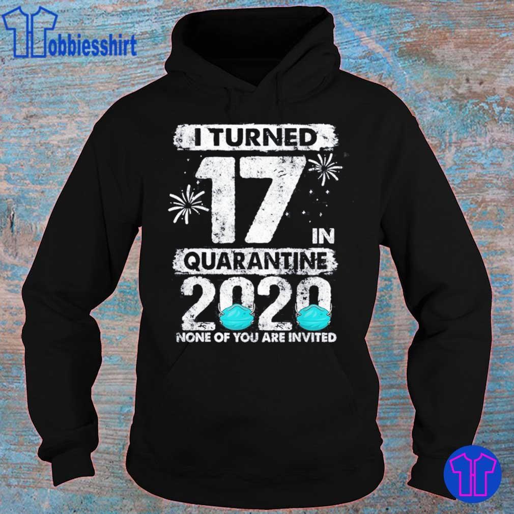 I Turned 17 In Quarantine 2020 17 years old 17th Birthday Shirt hoodie