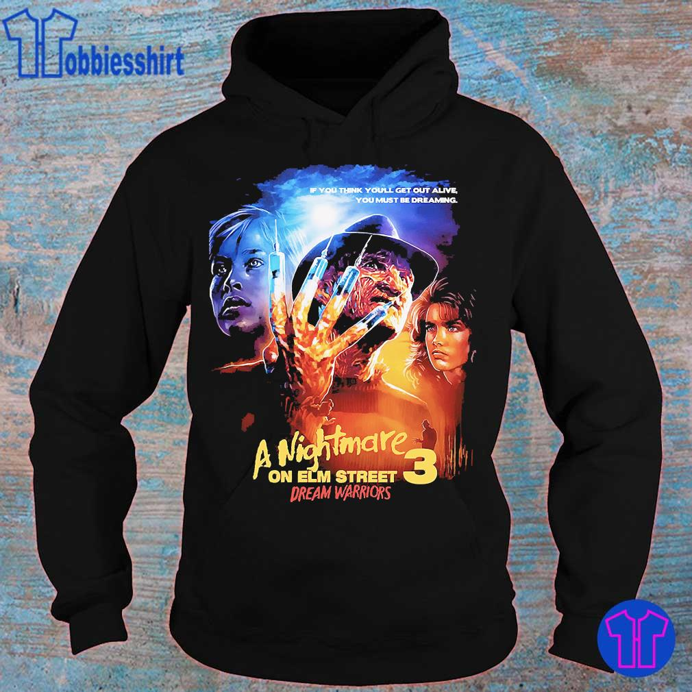 If You think You'll get out alive You must be dreaming A nightmare on elm street 3 dream warriors s hoodie
