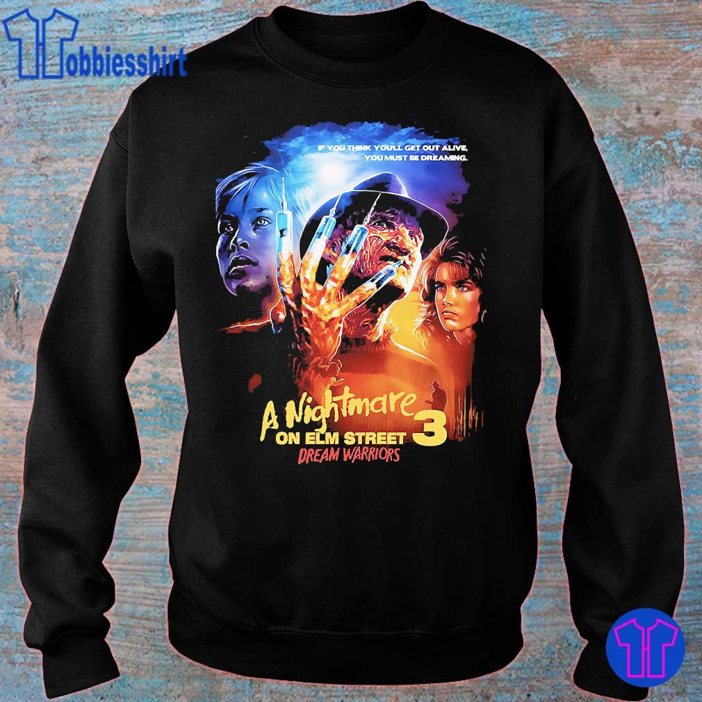 If You think You'll get out alive You must be dreaming A nightmare on elm street 3 dream warriors s sweater