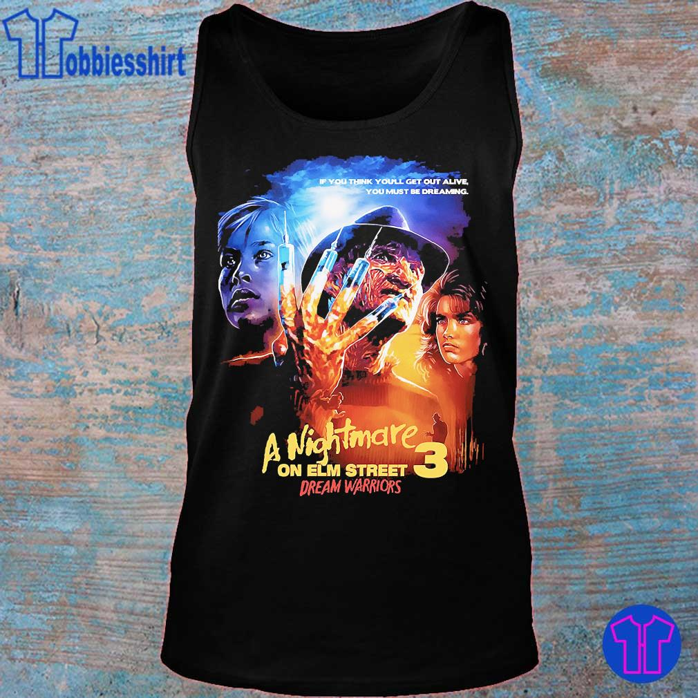 If You think You'll get out alive You must be dreaming A nightmare on elm street 3 dream warriors s tank top
