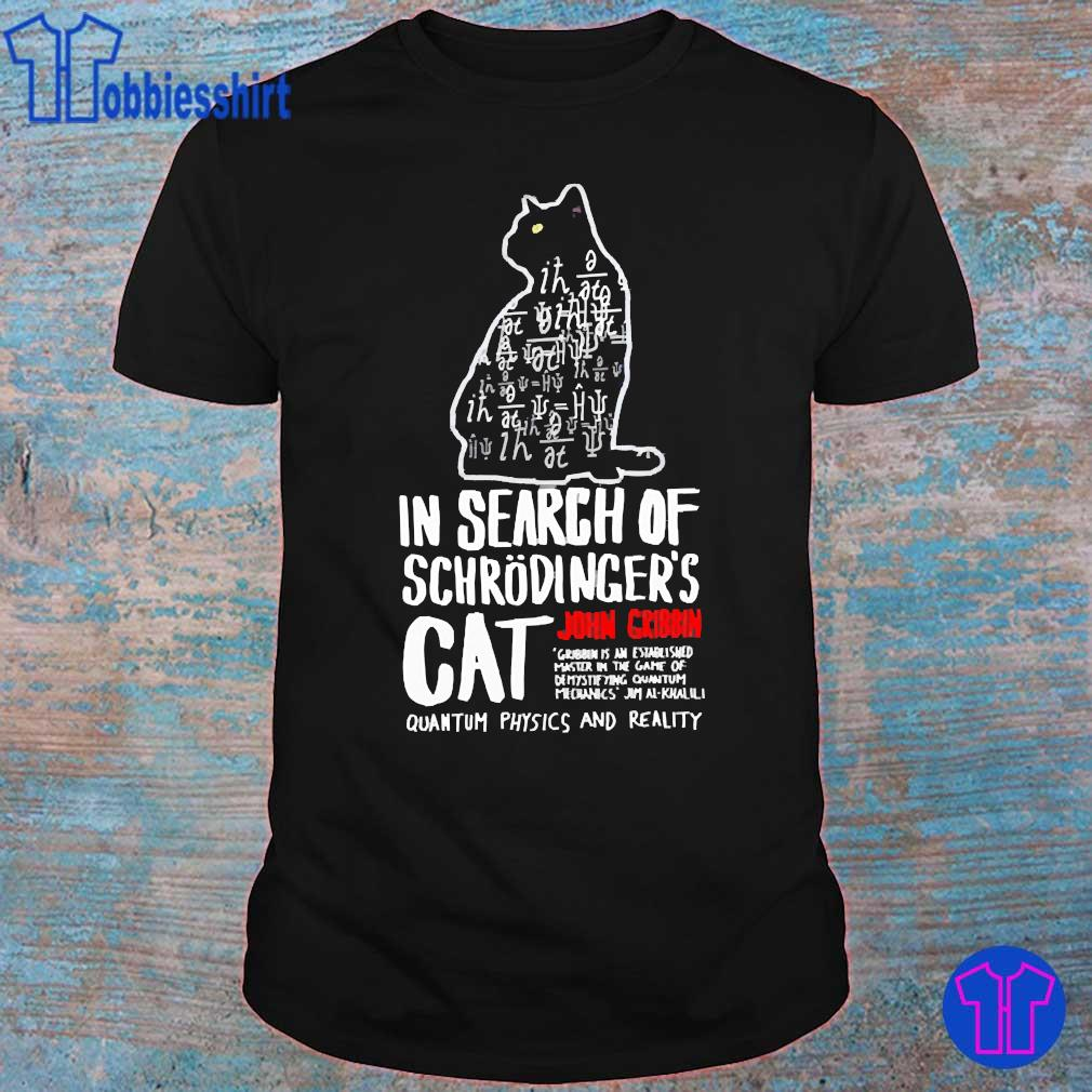 In search of schrodinger's cat john cribbin quantum physics and reality shirt