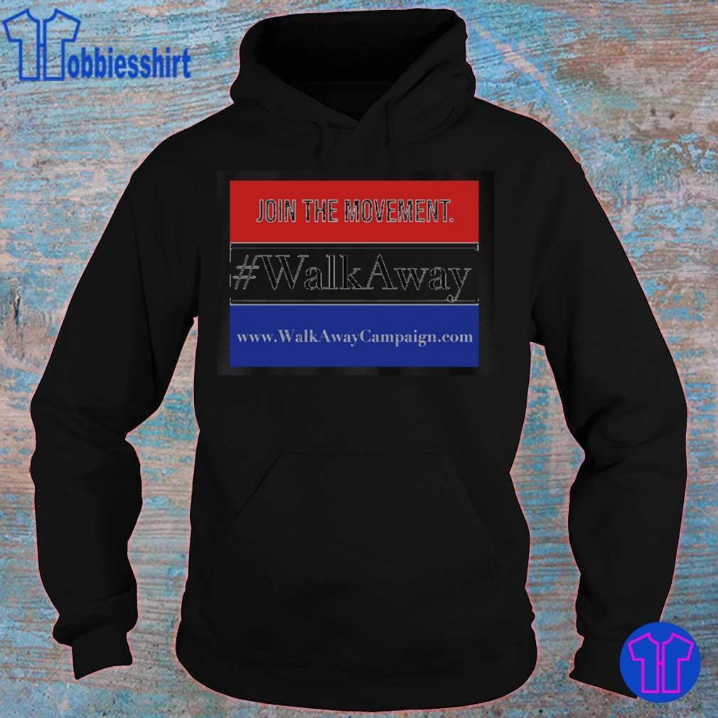 Join The Movement Walk Away Shirt hoodie