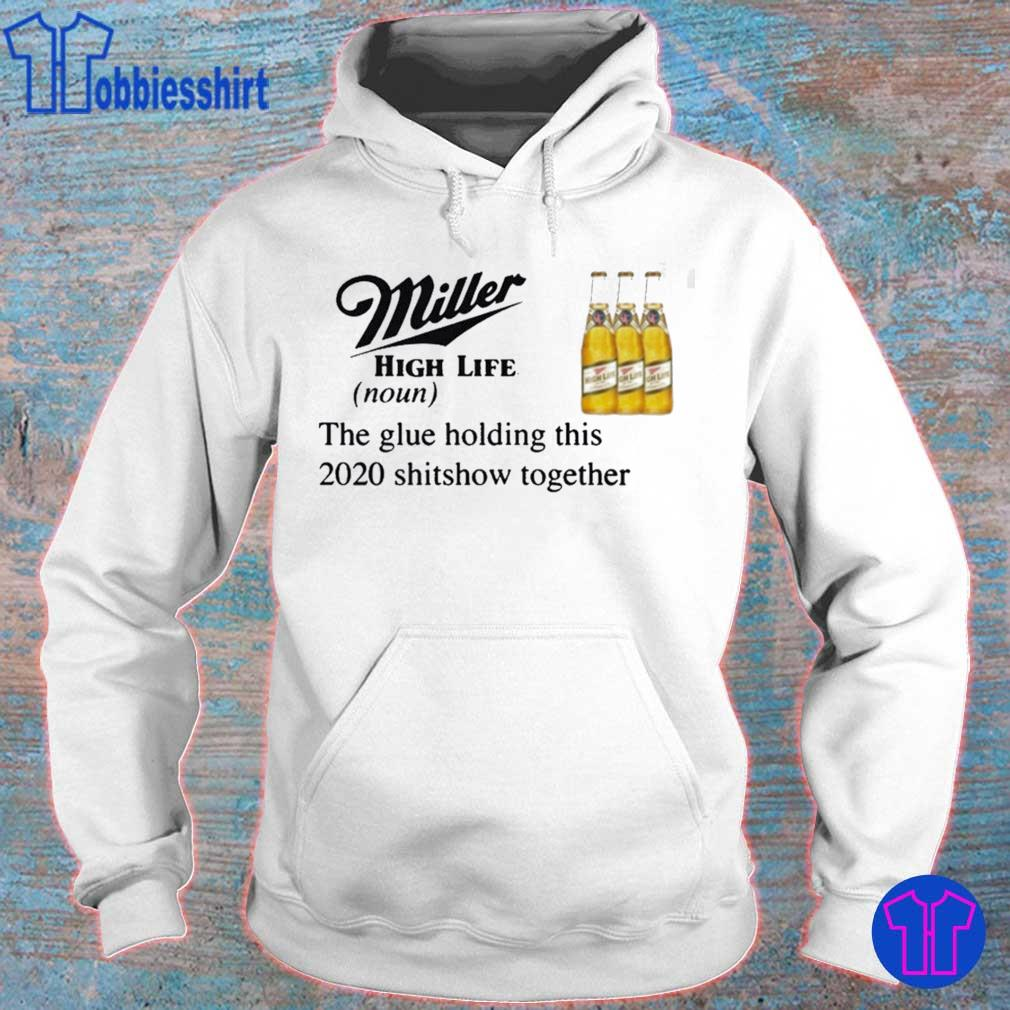Miller High Life The Glue Holding This 2020 Shitshow Together Shirt hoodie
