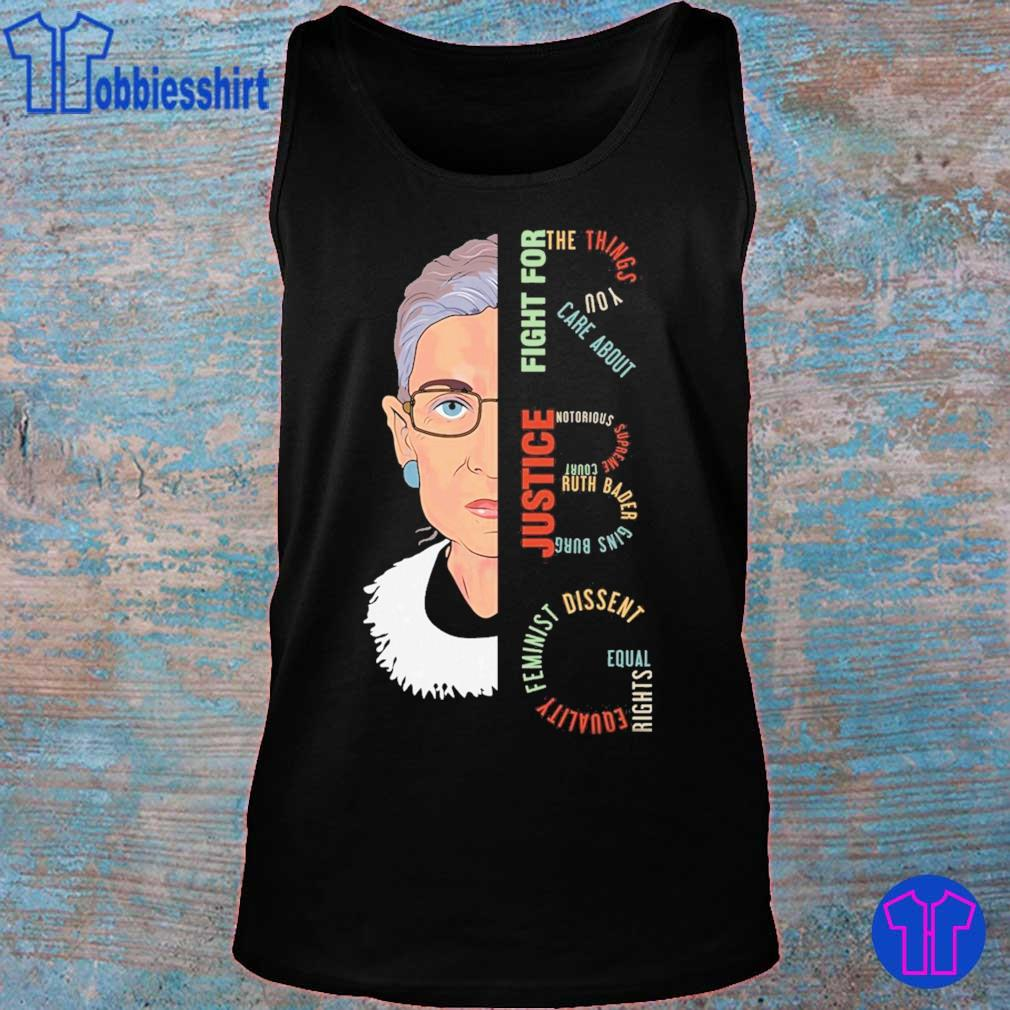 RBG fight for the things You care a bout Justice Equality Feminist Dissent s tank top
