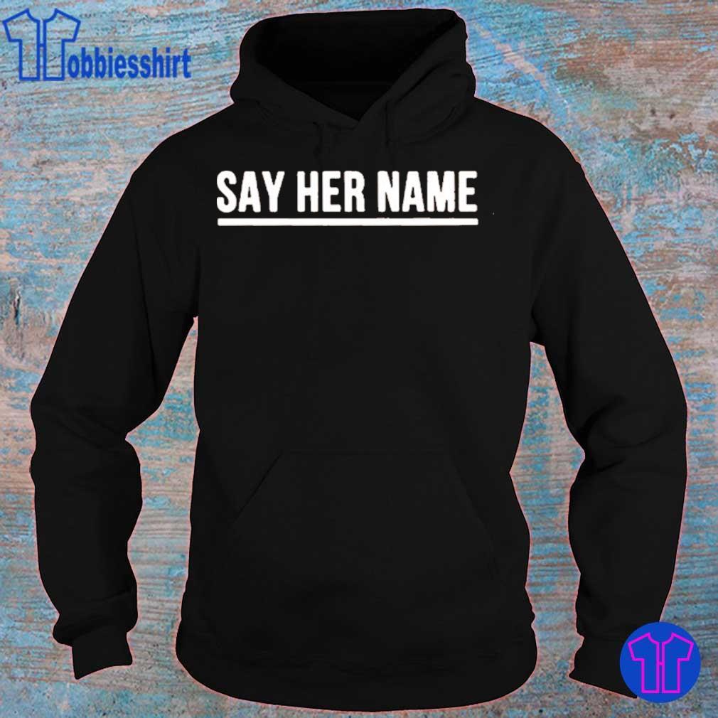 Say Her Name Shirt hoodie