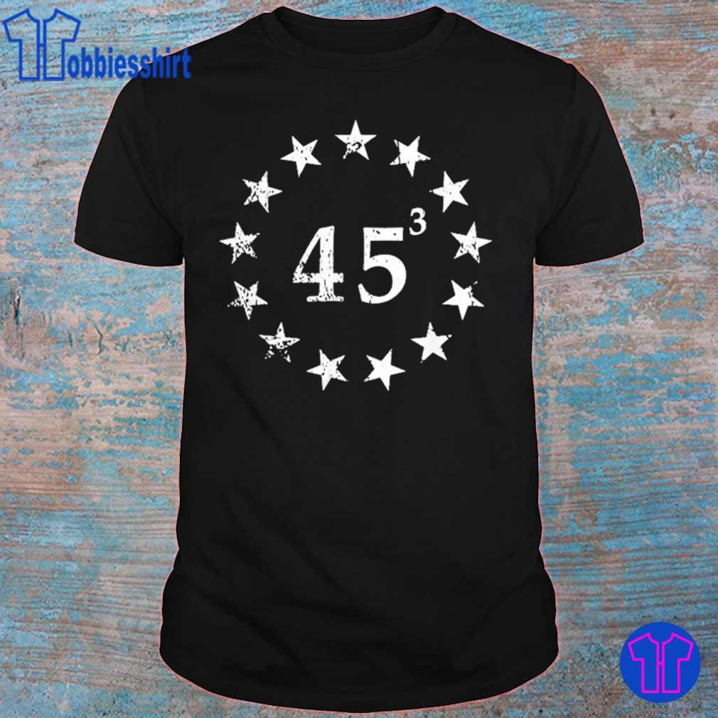 Trump 45 Cubed Third Presidential Term Betsy Ross Stars Shirt