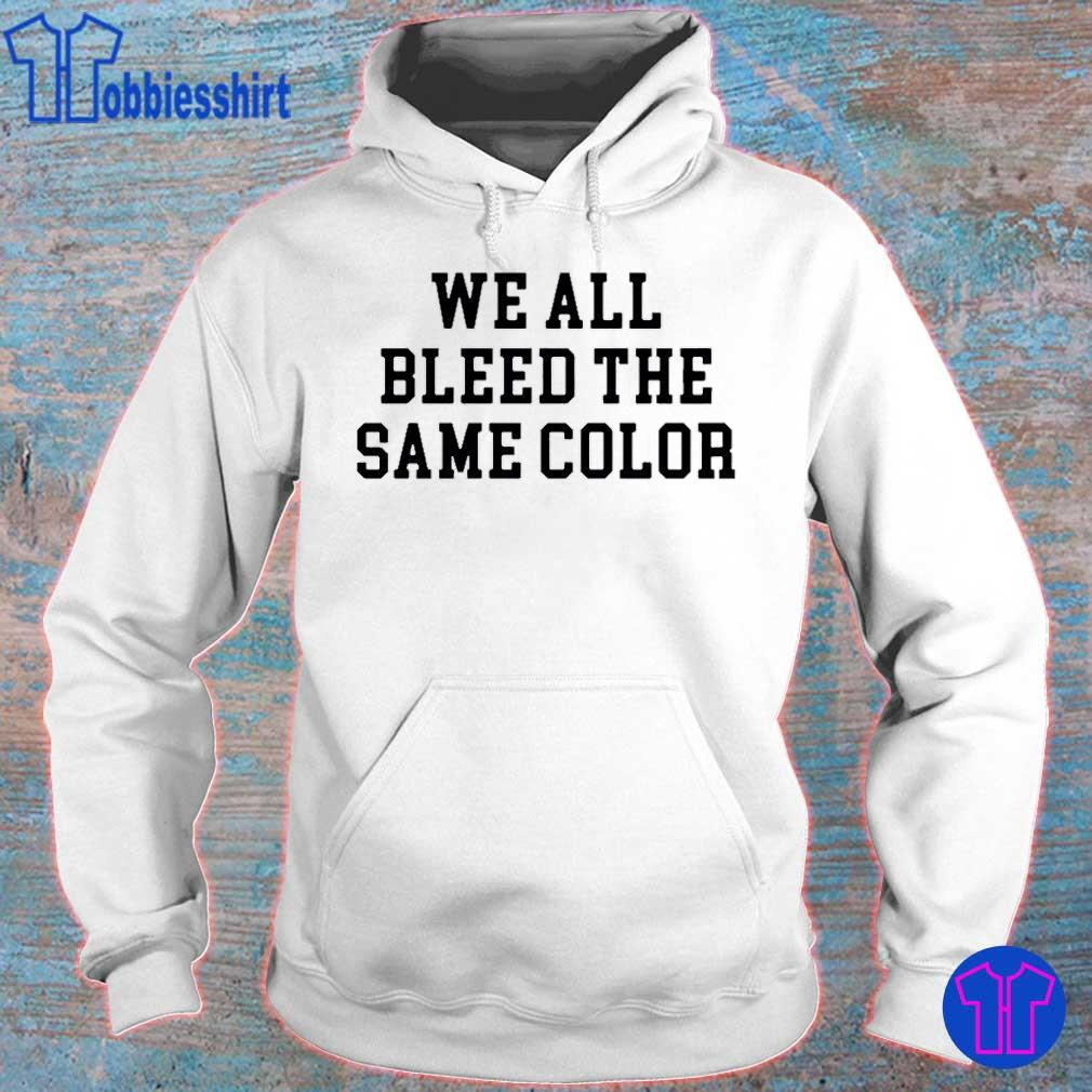 We All Bleed The Same Color Shirt hoodie
