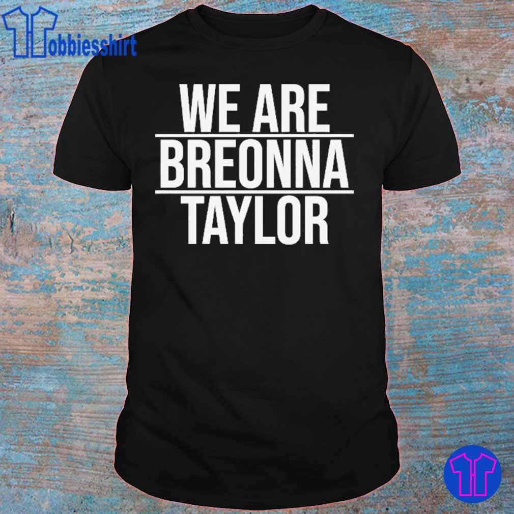 We are Breonna Taylor shirt