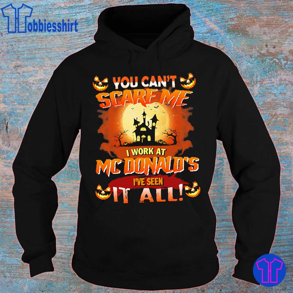 You can't scare me I work at Mcdonald's I've seen it all s hoodie
