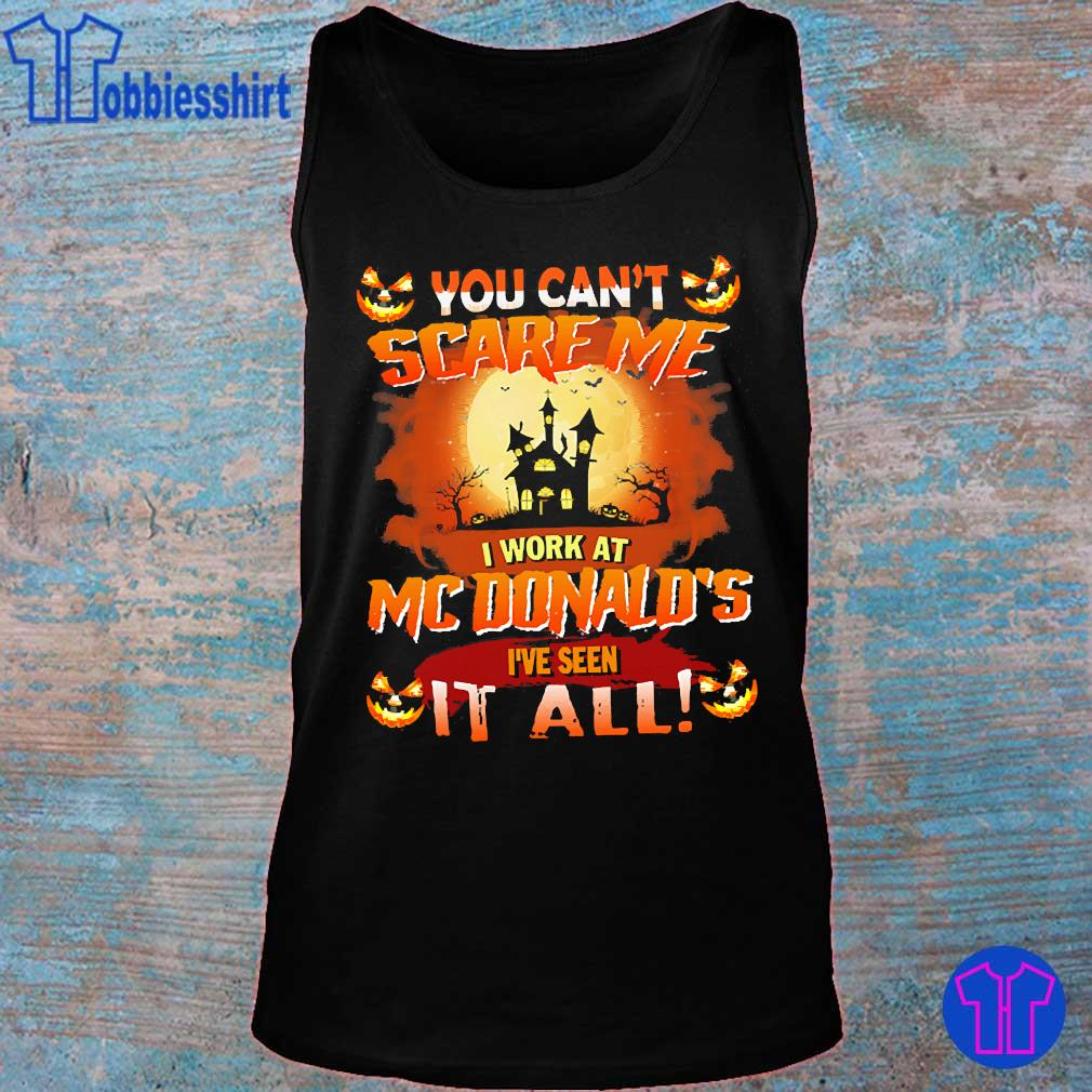 You can't scare me I work at Mcdonald's I've seen it all s tank top