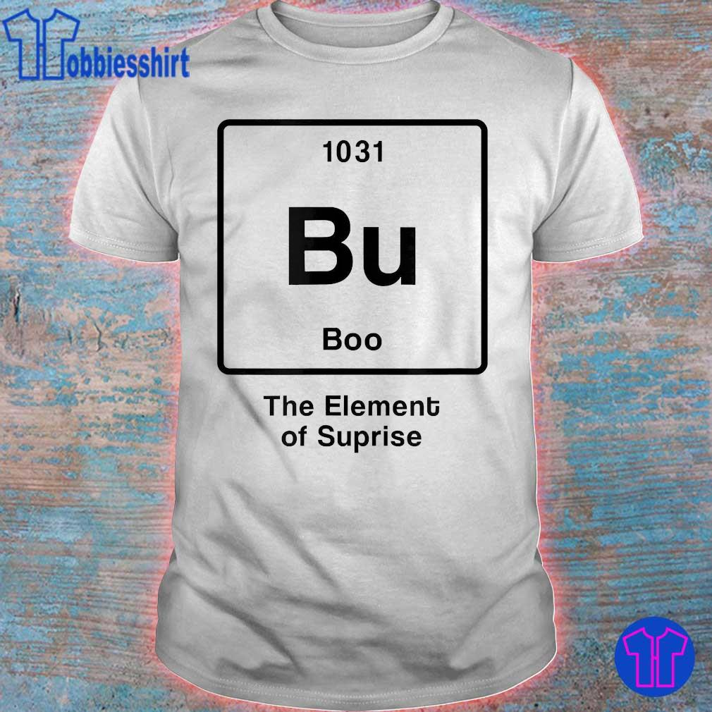 1031 Bu boo the element of suprise shirt