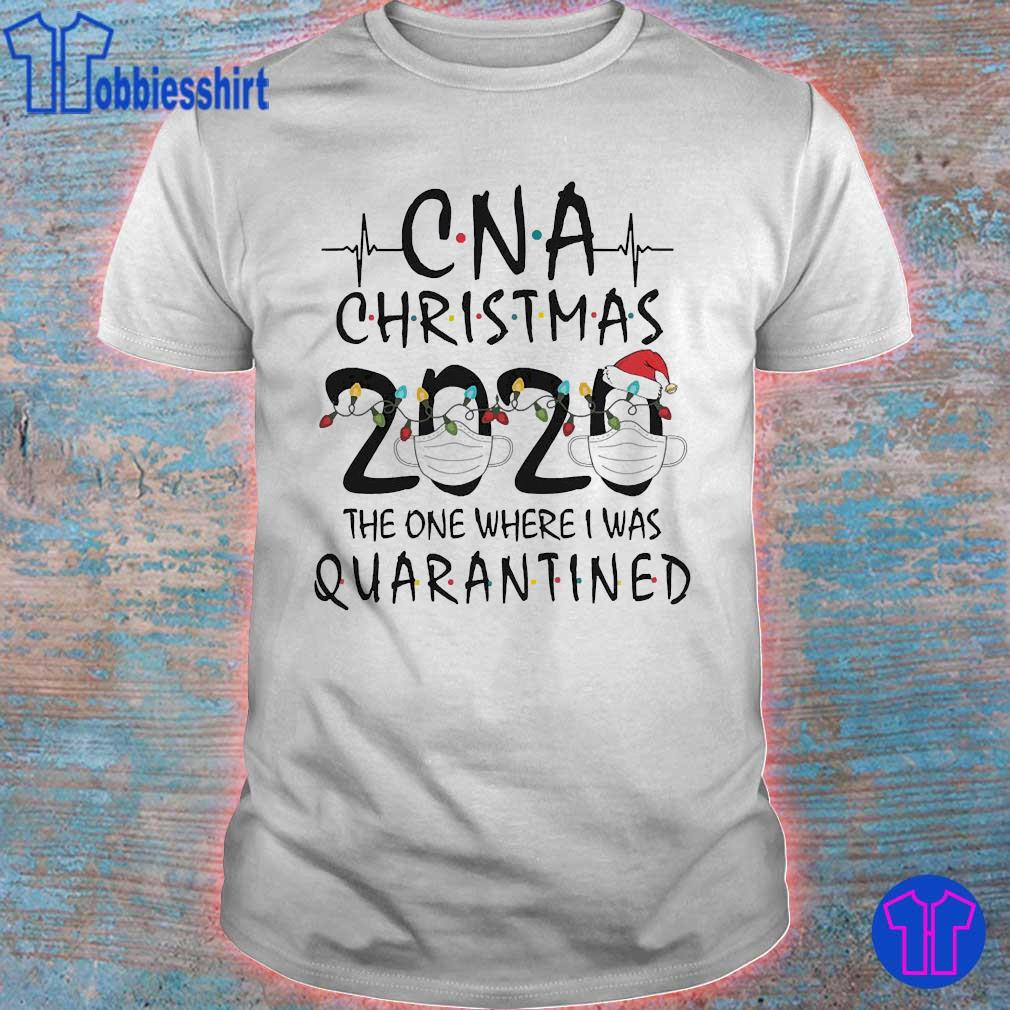When Iws Christmas 2020 CNA christmas 2020 the one where I was quarantined shirt, hoodie