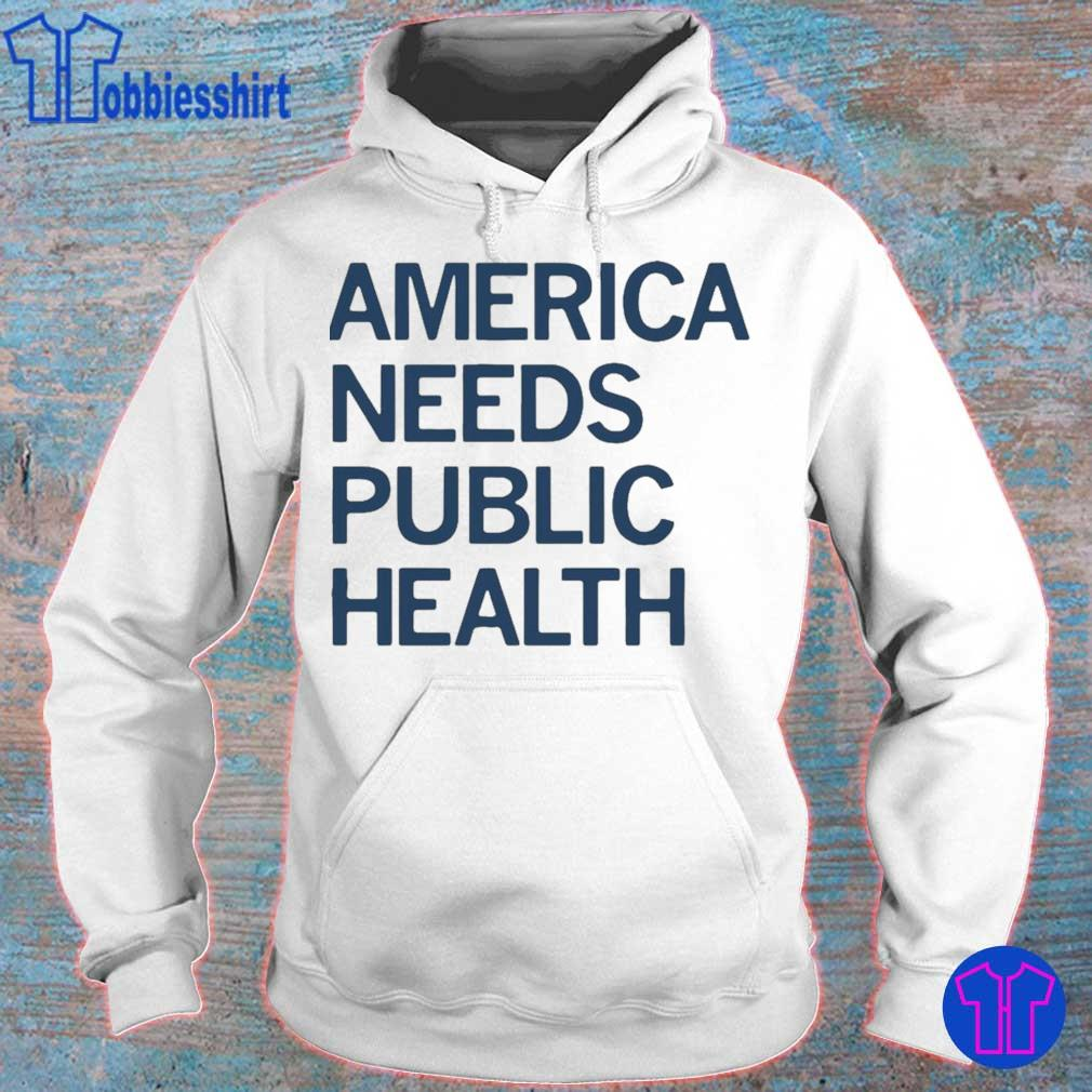 Official America Needs Public Health Shirt hoodie