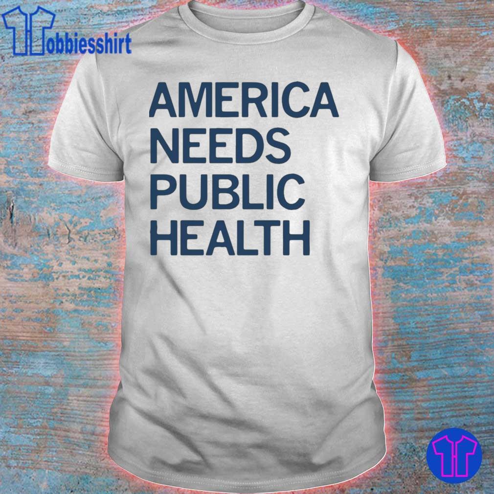 Official America Needs Public Health Shirt