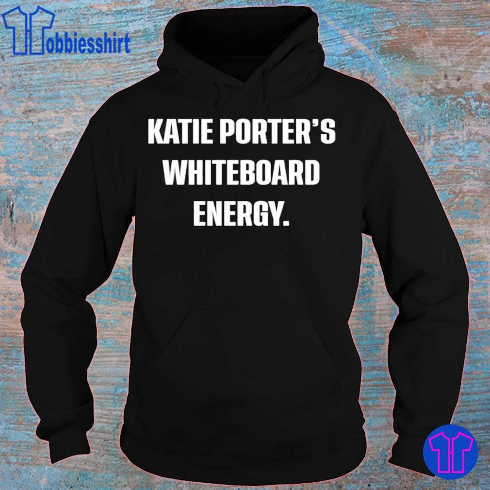 Official Crooked Media Merch Katie Porter's Whiteboard Energy Shirt hoodie