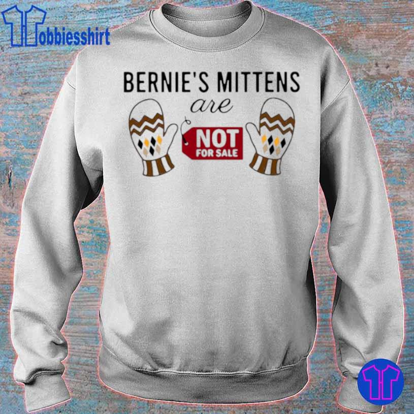 Bernie Sanders Mittens Are Not For Sale Shirt sweater