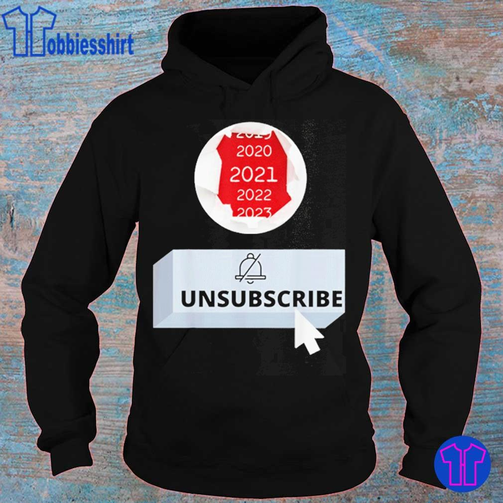 Official 2021 Unsubscribe Shirt hoodie