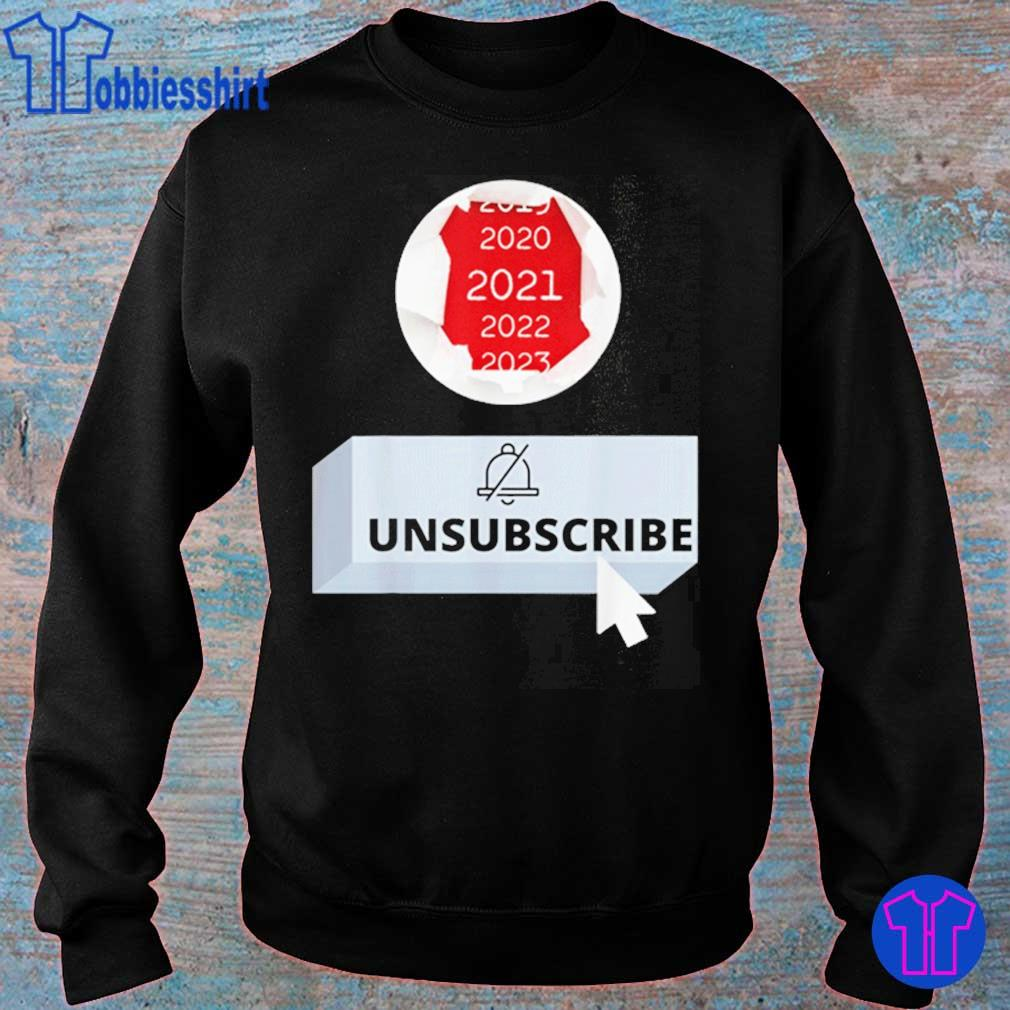 Official 2021 Unsubscribe Shirt sweater